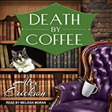 Death by Coffee: Bookstore Cafe Mystery Series, Book 1 Audiobook by Alex Erickson Narrated by Melissa Moran