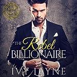 The Rebel Billionaire | Ivy Layne