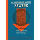 An Underground Guide to Sewers or Down, Through and Out in Paris, London, New York, &c. /anglais