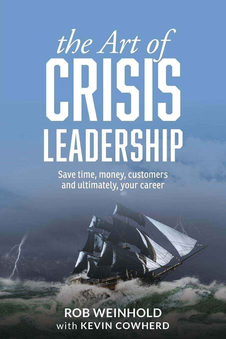 the art of crisis leadership save time money customers and ultimately your career