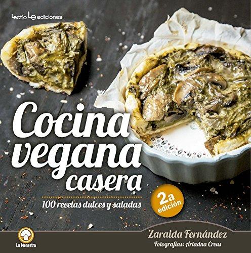 Cocina vegana casera: 100 recetas dulces y saladas (La menestra) (Spanish Edition) by Zaraida Fernandez