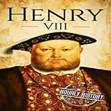 Henry VIII: A Life from Beginning to End: Royalty Biography, Book 7 Audiobook by Hourly History Narrated by Barry Shannon