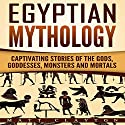 Egyptian Mythology: Captivating Stories of the Gods, Goddesses, Monsters and Mortals  Audiobook by Matt Clayton Narrated by JD Kelly