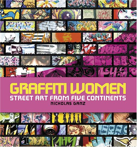 Graffiti Women: Street Art from Five Continents (The History Of Graffiti And Street Art)