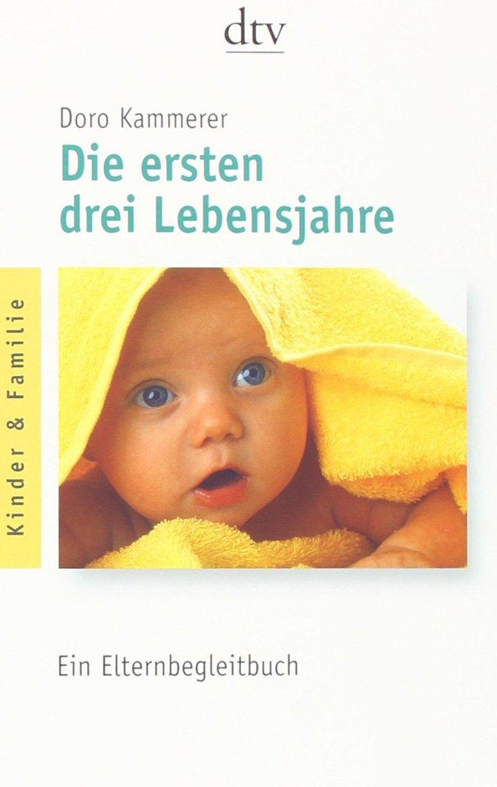 Die ersten drei Lebensjahre: Ein Elternbegleitbuch