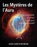 Les Mystères de l'aura: Voir, comprendre et utiliser votre aura  en quelques minutes!