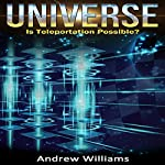 Universe: Is Teleportation Possible? | Andrew Williams