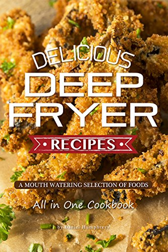 Delicious deep fryer recipes a mouth watering selection of foods delicious deep fryer recipes a mouth watering selection of foods by humphreys daniel forumfinder Images