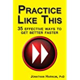 Practice Like This!: 35 Effective Ways to Get Better Faster