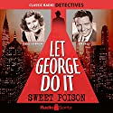 Let George Do It: Sweet Poison Radio/TV Program by Bob Bailey, Wally Maher Narrated by Bob Bailey