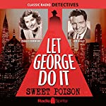 Let George Do It: Sweet Poison | Bob Bailey,Wally Maher