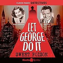 Let George Do It: Sweet Poison Radio/TV Program Auteur(s) : Bob Bailey, Wally Maher Narrateur(s) : Bob Bailey