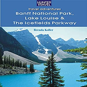 Banff National Park, Lake Louise & Icefields Parkway Audiobook