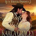 Mail Order Bride - A Bride for Matthew: Sun River Brides, Book 5 | Karla Gracey