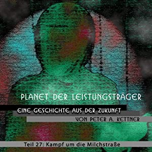 Kampf um die Milchstraße (Planet der Leistungsträger 27) Hörbuch