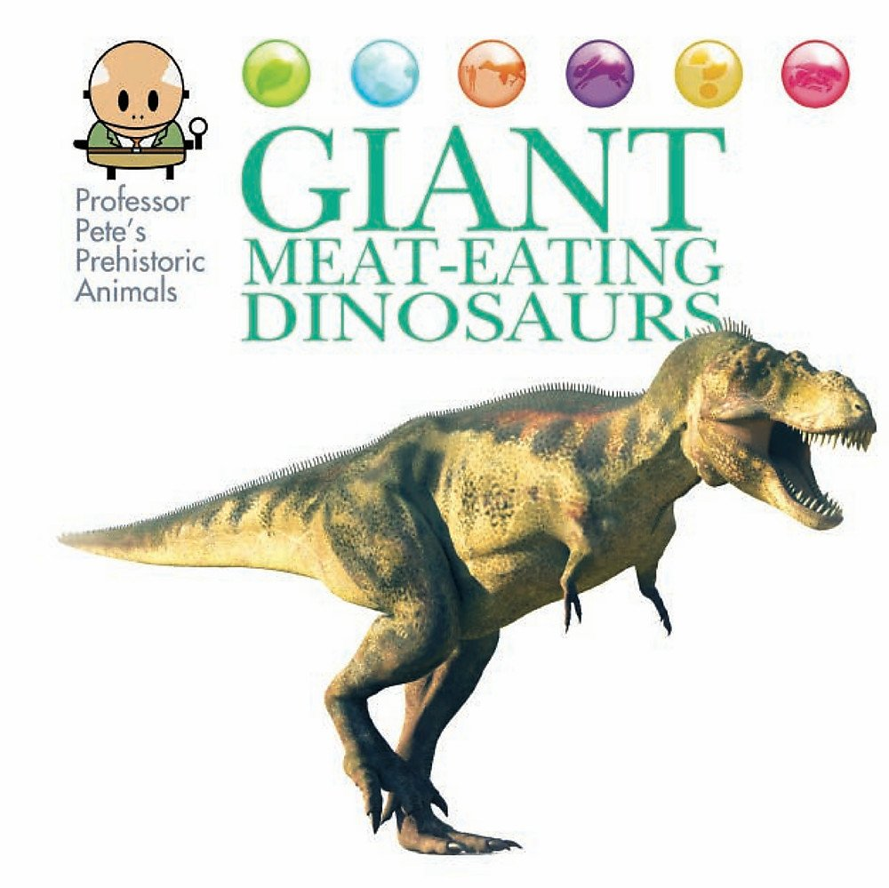 Giant Meat Eating Dinosaurs  Professor Pete's Prehistoric Animals Band 1