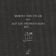 Auf ein Frühstücksei mit... Hörbuch von Moritz von Uslar Gesprochen von: Moritz von Uslar