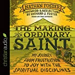 The Making of an Ordinary Saint: My Journey from Frustration to Joy with the Spiritual Disciplines | Nathan Foster