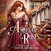 Ashes of Roses: Tales of the Latter Kingdoms, Book 4 | Christine Pope