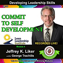 Developing Leadership Skills 28-35: Module 4 Complete: Commit to Self Development Lecture by Jeffrey Liker Narrated by George Trachilis, Jeffrey Liker
