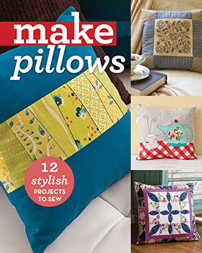 - Make Pillows: 12 Stylish Projects to Sew