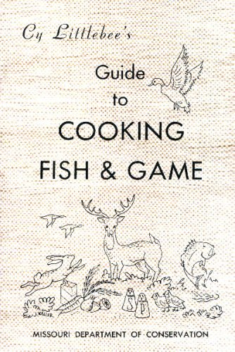 Cy Littlebee's Guide to Cooking Fish & Game