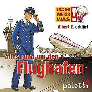 Albert E. erklärt alles rund um den Flughafen (Ich weiß was) Hörbuch