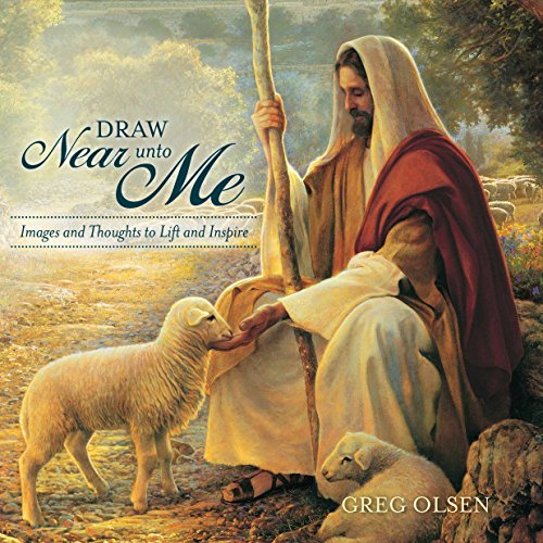 Draw Near Unto Me: Images and Thoughts to Lift and Inspire