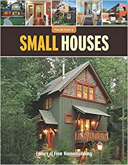 Small houses great houses editors of fine homebuilding for Fine homebuilding houses
