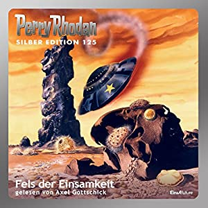 Fels der Einsamkeit (Perry Rhodan Silber Edition 125) Audiobook