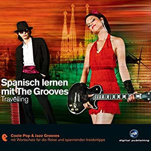 Spanisch lernen mit The Grooves: Travelling Hörbuch
