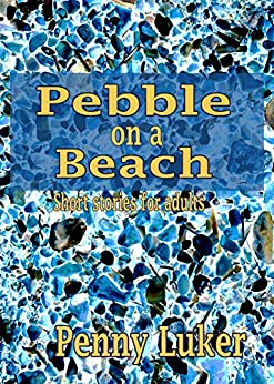 Pebble on a Beach: Short stories for adults by [Luker, Penny]