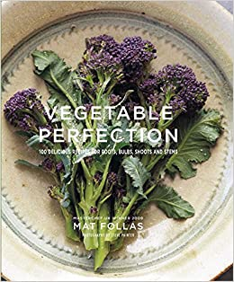 Vegetable Perfection: 100 delicious recipes for roots, bulbs, shoots and stems