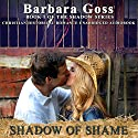 Shadow of Shame: The Shadow Series, Book 1 Audiobook by Barbara Goss Narrated by Tom Jordan