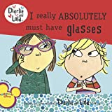 I Really Absolutely Must Have Glasses, Lauren Child, 0448452383