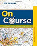 On Course : Strategies for Creating Success in College and in Life, Downing, Skip, 1133309739