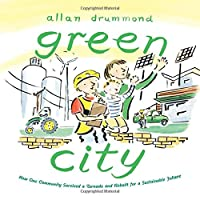 Green City: How One Community Survived a Tornado and Rebuilt for a Sustainable Future