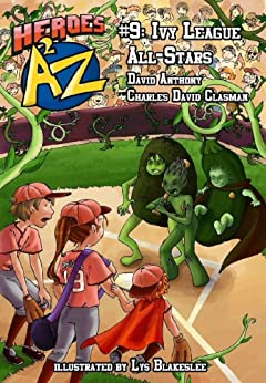 Heroes A2Z #9: Ivy League All-Stars (Heroes A to Z, A Funny Chapter Book Series For Kids) by [Anthony, David, David Clasman, Charles]