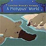 A Platypus' World, Caroline Arnold, 1404839852