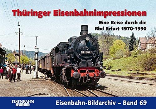 Thüringer Eisenbahnimpressionen: Eine Reise durch die Rbd Erfurt 1970-1990 (Eisenbahn-Bildarchiv)