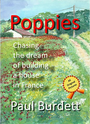 Poppies: Chasing the dream of building a house in France by [Burdett, Paul]