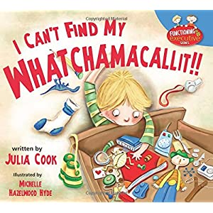 I Can't Find My Whatchamacallit (Functioning Executive) Paperback – October 15, 2015