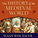 The History of the Medieval World: From the Conversion of Constantine to the First Crusade | Susan Wise Bauer