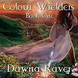 Colour Wielders: A Colour Wielders Novel, Book 1