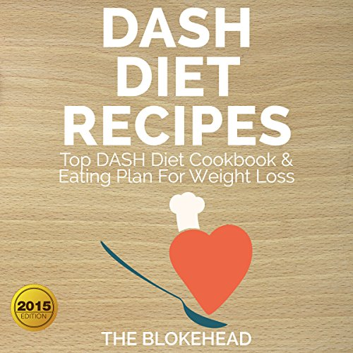 Dash Diet Recipes : Top DASH Diet Cookbook and Eating Plan For Weight Loss (The Blokehead Success Series) by The Blokehead