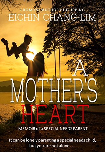 A Mother's Heart: Memoir of a Special Needs Parent by [Chang-Lim, Eichin]