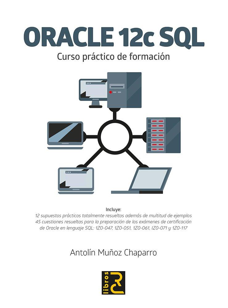 Oracle 12c SQL. Curso práctico de formación Tapa blanda – 3 ene 2018 Antolín Muñoz Chaparro RC Libros 8494717049 base de datos
