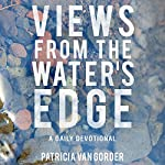 Views from the Water's Edge: A Daily Devotional | Patricia Van Gorder