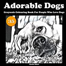 Adorable Dogs Coloring Book: 35 Grayscale Colouring Book For People Who Love Dogs