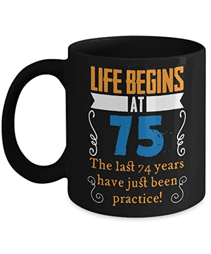 59390fceaf1 Image Unavailable. Image not available for. Color  Funny 75th Birthday Mug  - Life Begins At 75 Years Old - Home Office Present Coffee